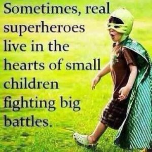 Sometimes real superheroes live in the hearts of small children fighting big battles